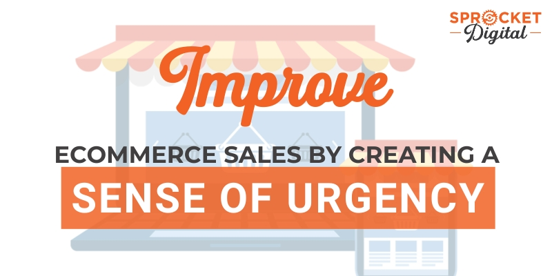 Improve Ecommerce Sales by Creating a Sense of Urgency